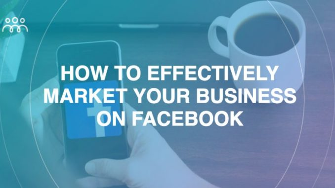 Tips to Market Your Business On Facebook